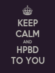 KEEP CALM AND HPBD TO YOU - Personalised Poster large