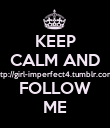 KEEP CALM AND http://girl-imperfect4.tumblr.com/ FOLLOW ME - Personalised Poster large