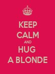 KEEP CALM AND HUG  A BLONDE - Personalised Poster large