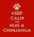 KEEP CALM AND HUG A CHIHUAHUA - Personalised Poster large