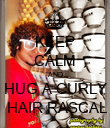 KEEP CALM AND HUG A CURLY  HAIR RASCAL - Personalised Poster large