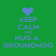 KEEP CALM AND HUG A  GROUNDHOG - Personalised Poster large