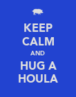 KEEP CALM AND HUG A HOULA - Personalised Poster large