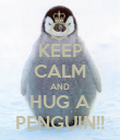 KEEP CALM AND HUG A PENGUIN!! - Personalised Poster large