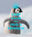 KEEP CALM AND HUG A PENGUIN - Personalised Poster large