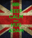 KEEP CALM AND HUG ADAM - Personalised Poster large