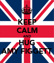KEEP CALM AND HUG AMY FIGGETT - Personalised Poster large