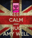 KEEP CALM AND HUG AMY WELL - Personalised Poster large