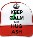 KEEP CALM AND HUG ASH - Personalised Poster large
