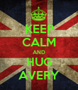 KEEP CALM AND HUG AVERY - Personalised Poster large