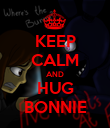 KEEP CALM AND HUG BONNIE - Personalised Poster large