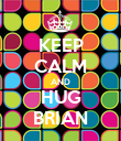 KEEP CALM AND HUG BRIAN - Personalised Poster large