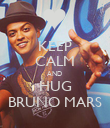 KEEP CALM AND  HUG BRUNO MARS - Personalised Poster large