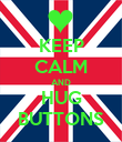 KEEP CALM AND HUG BUTTONS - Personalised Poster large