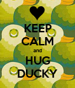 KEEP CALM and HUG DUCKY - Personalised Poster large