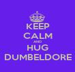 KEEP CALM AND HUG DUMBELDORE - Personalised Poster large