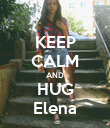 KEEP CALM AND HUG Elena - Personalised Poster large