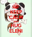 KEEP CALM AND HUG ELENI - Personalised Poster large