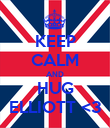 KEEP CALM AND HUG ELLIOTT <3 - Personalised Large Wall Decal