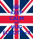 KEEP CALM AND HUG ELLIOTT <3 - Personalised Poster large