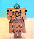 KEEP CALM AND HUG EVA - Personalised Poster large