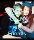 KEEP CALM AND Hug Friends - Personalised Poster large