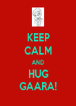 KEEP CALM AND HUG GAARA! - Personalised Poster large