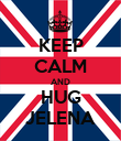 KEEP CALM AND HUG JELENA - Personalised Poster large