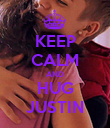 KEEP CALM AND HUG JUSTIN - Personalised Poster large