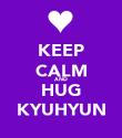 KEEP CALM AND HUG KYUHYUN - Personalised Poster large