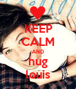 KEEP CALM AND hug louis - Personalised Poster large