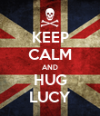 KEEP CALM AND HUG LUCY - Personalised Poster large