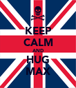 KEEP CALM AND HUG MAX - Personalised Poster large