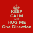 KEEP CALM AND HUG ME One Direction - Personalised Poster large