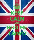 KEEP CALM AND HUG ME TAIWO - Personalised Poster large