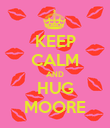 KEEP CALM AND HUG MOORE - Personalised Poster large