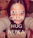 KEEP CALM AND HUG NEREA - Personalised Poster large