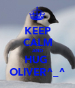 KEEP CALM AND HUG  OLIVER^_^ - Personalised Poster large