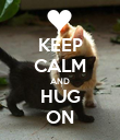 KEEP CALM AND HUG ON - Personalised Poster large