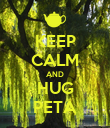 KEEP CALM AND HUG PETA - Personalised Poster large