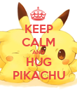 KEEP CALM AND HUG PIKACHU - Personalised Poster large