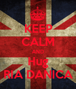KEEP CALM AND Hug RIA DANICA - Personalised Poster large