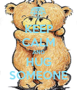 KEEP CALM AND HUG SOMEONE - Personalised Poster large