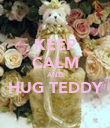 KEEP CALM AND HUG TEDDY  - Personalised Poster large