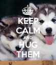 KEEP CALM AND HUG THEM - Personalised Poster large