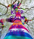 KEEP CALM AND HUG TREES - Personalised Poster large