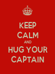 KEEP CALM AND HUG YOUR CAPTAIN - Personalised Poster large
