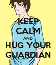 KEEP CALM AND HUG YOUR GUARDIAN - Personalised Poster small