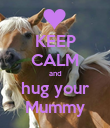 KEEP CALM and hug your Mummy - Personalised Poster large