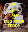 KEEP CALM AND HUG YOUR TEDDY - Personalised Poster large